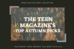 Teenmag fall picks